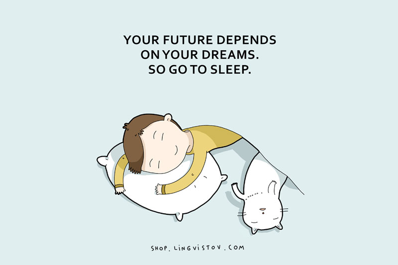 Too much sleep - Your future depends on your dreams, so go to sleep.