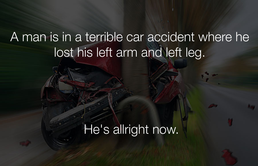 Funniest Jokes - A man is in a terrible car accident where he lost his left arm and left leg.