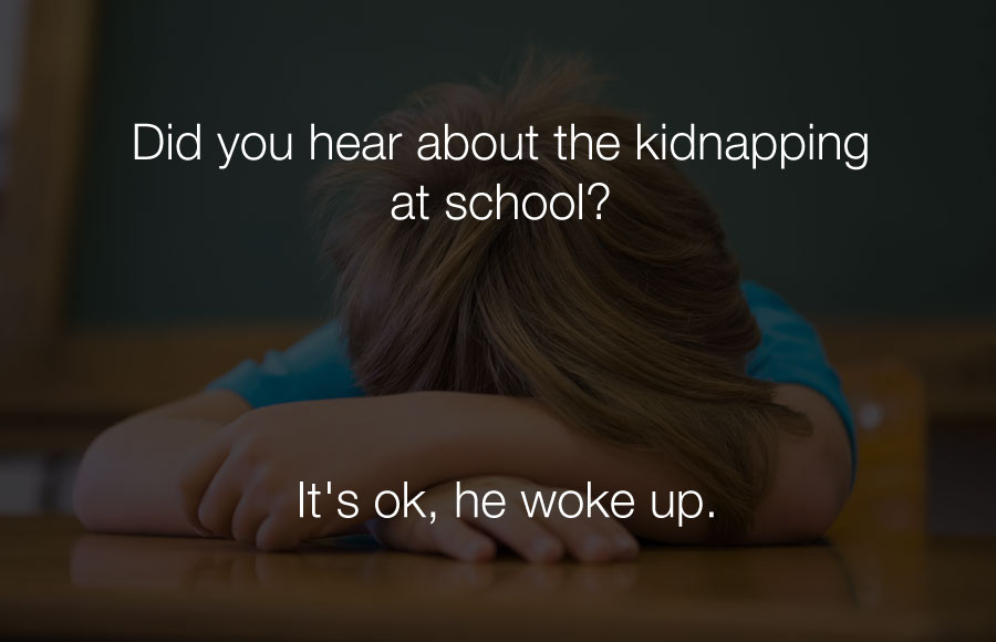 Funniest Jokes - Did you hear about the kidnapping at school.
