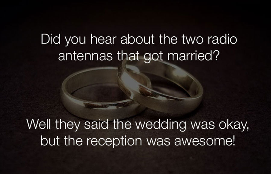 Funny Jokes - Did you hear about the two radio antennas that got married.