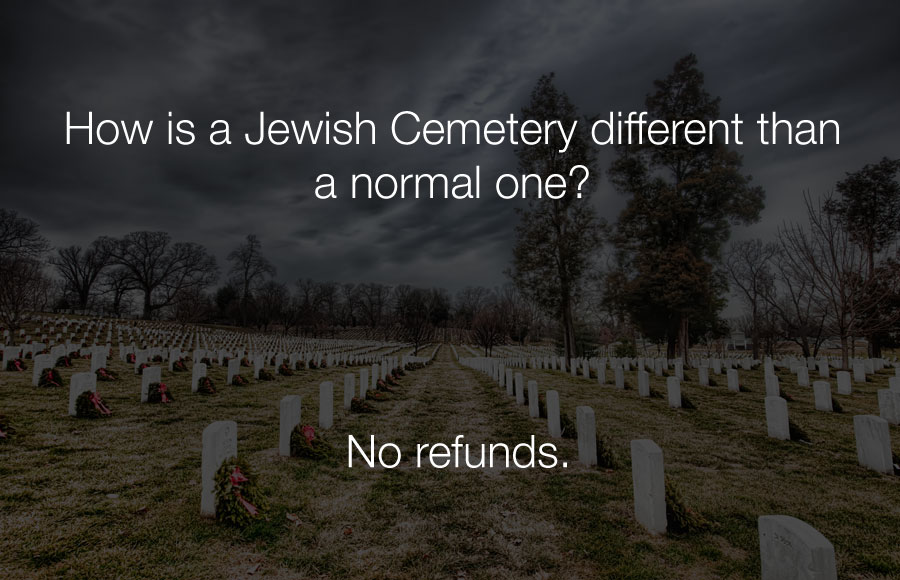 Hilarious Jokes - How is a jewish cemetery different than a normal one.