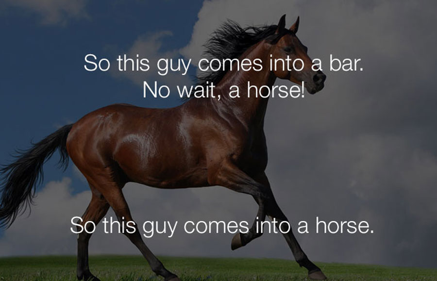 Funny Jokes - So this guy comes into a bar no wait a horse.
