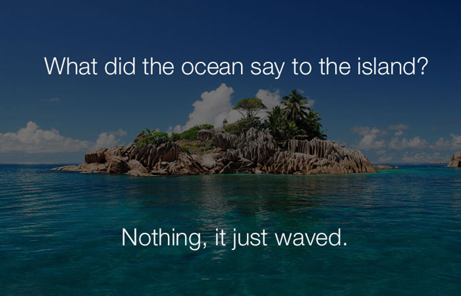 Funny Jokes - What did the ocean say to the island.