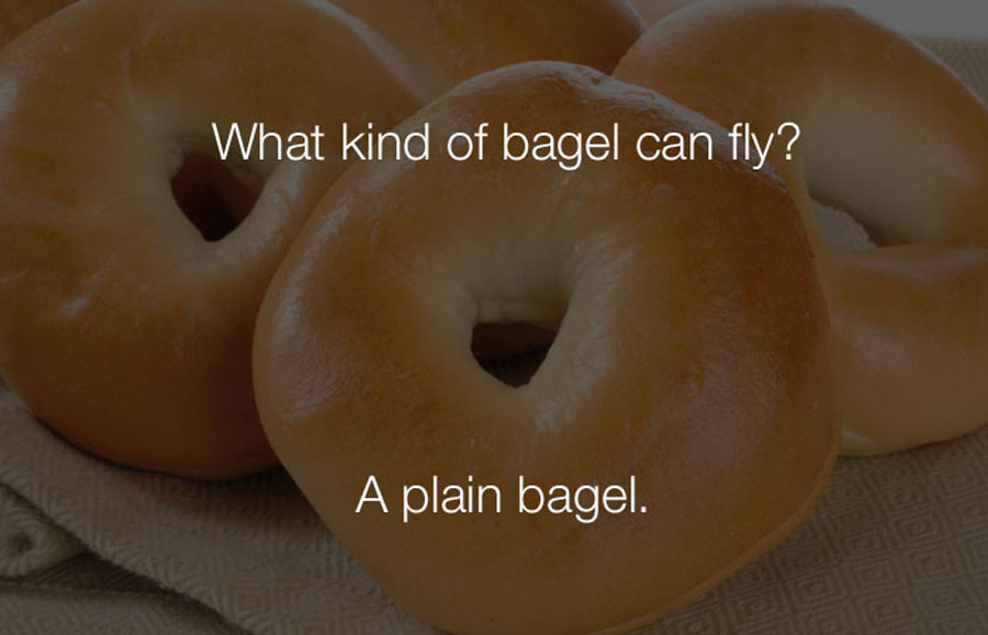 Hilarious Jokes - What kind of bagel can fly.