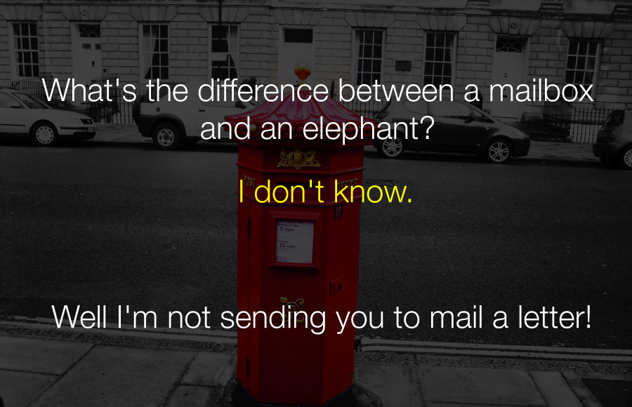 Hilarious Jokes - Whats the difference between a mailbox and an elephant.