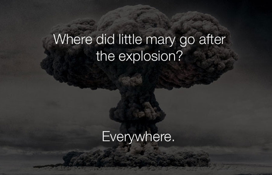 Funny Jokes - Where did mary go after the explosion.