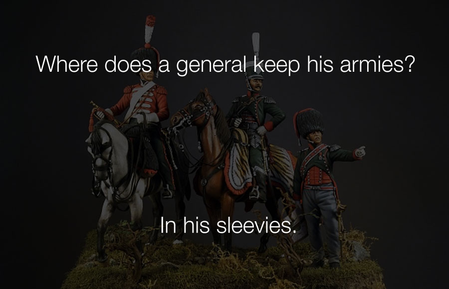 Funniest Jokes - Where does a general keep his armies in his sleevies.
