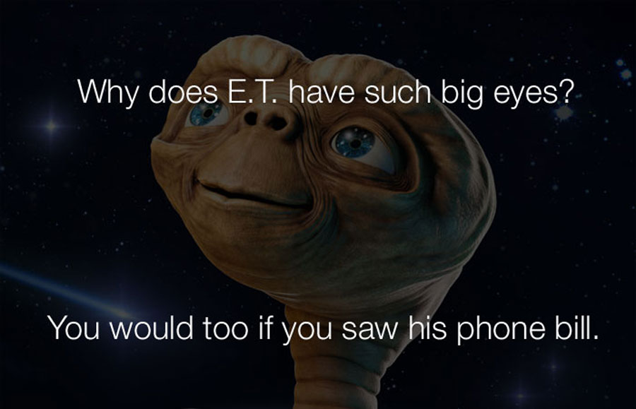 Funny Jokes - Why does et have such big eyes.
