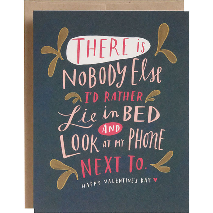 Valentine's Day Cards Ideas - There is nobody else I'd rather lie in bed and look at my phone next to