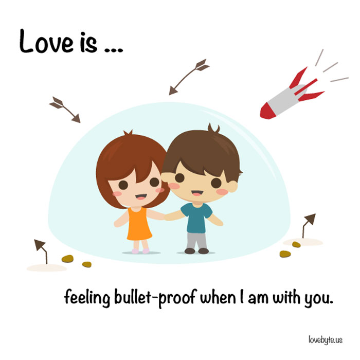 Signs of True Love. Love is... feeling bullet-proof when I am with you