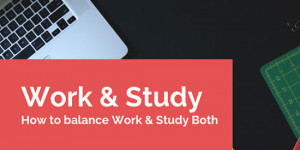 Survival Guide on How to Keep the Study-Work Balance