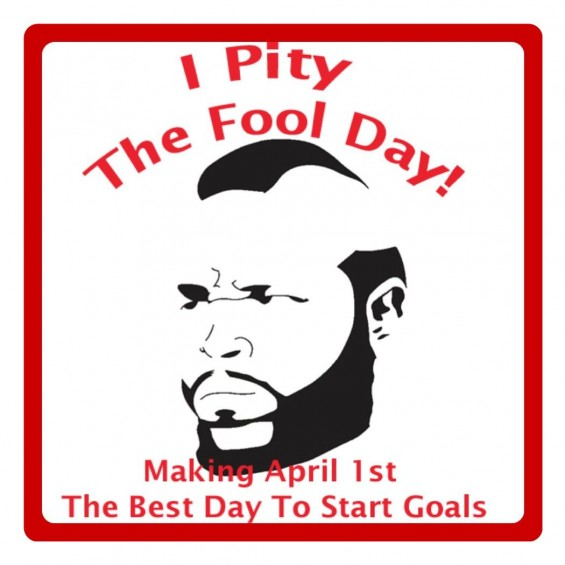 National I Pity The Fool Day – A Great Day To Start Rocking Those New Years Goals!