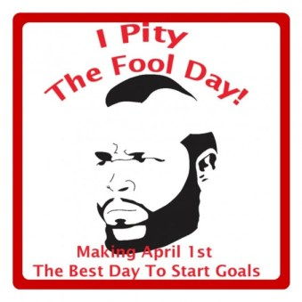 I Pity The Fool Day! - A new day to start working out and hitting those new years goals