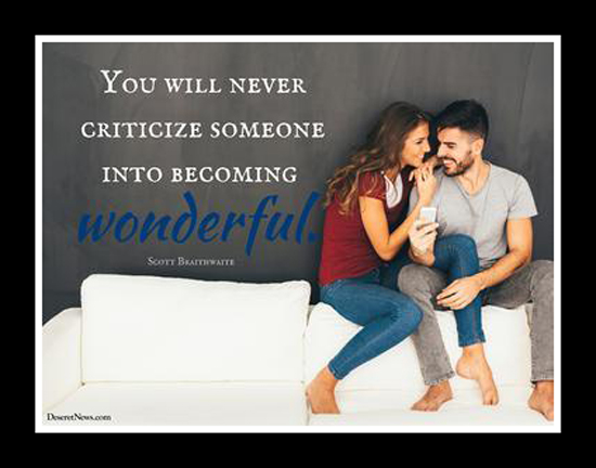 You Will Never Criticize Someone Into Becoming Wonderful