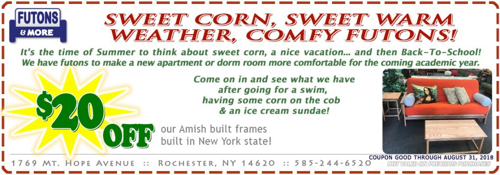 Sweet Corn, Sweet Warm Weather, Comfy Futons! It's the time of Summer to think about sweet corn, a nice vacation... and then Back-To-School! We have futons to make a new apartment or dorm room more comfortable for the coming academic year. Come on in and see what we have after going for a swim, having some corn on the cob & an ice cream sundae!