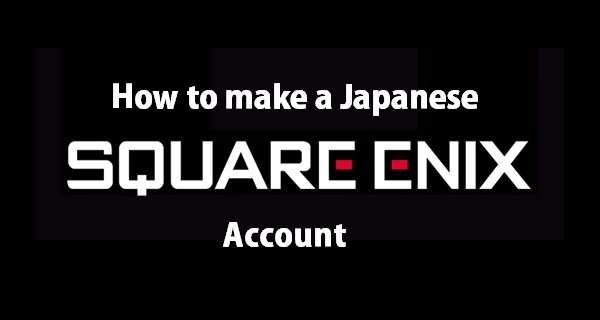 How To Make a Japanese Square Enix Account
