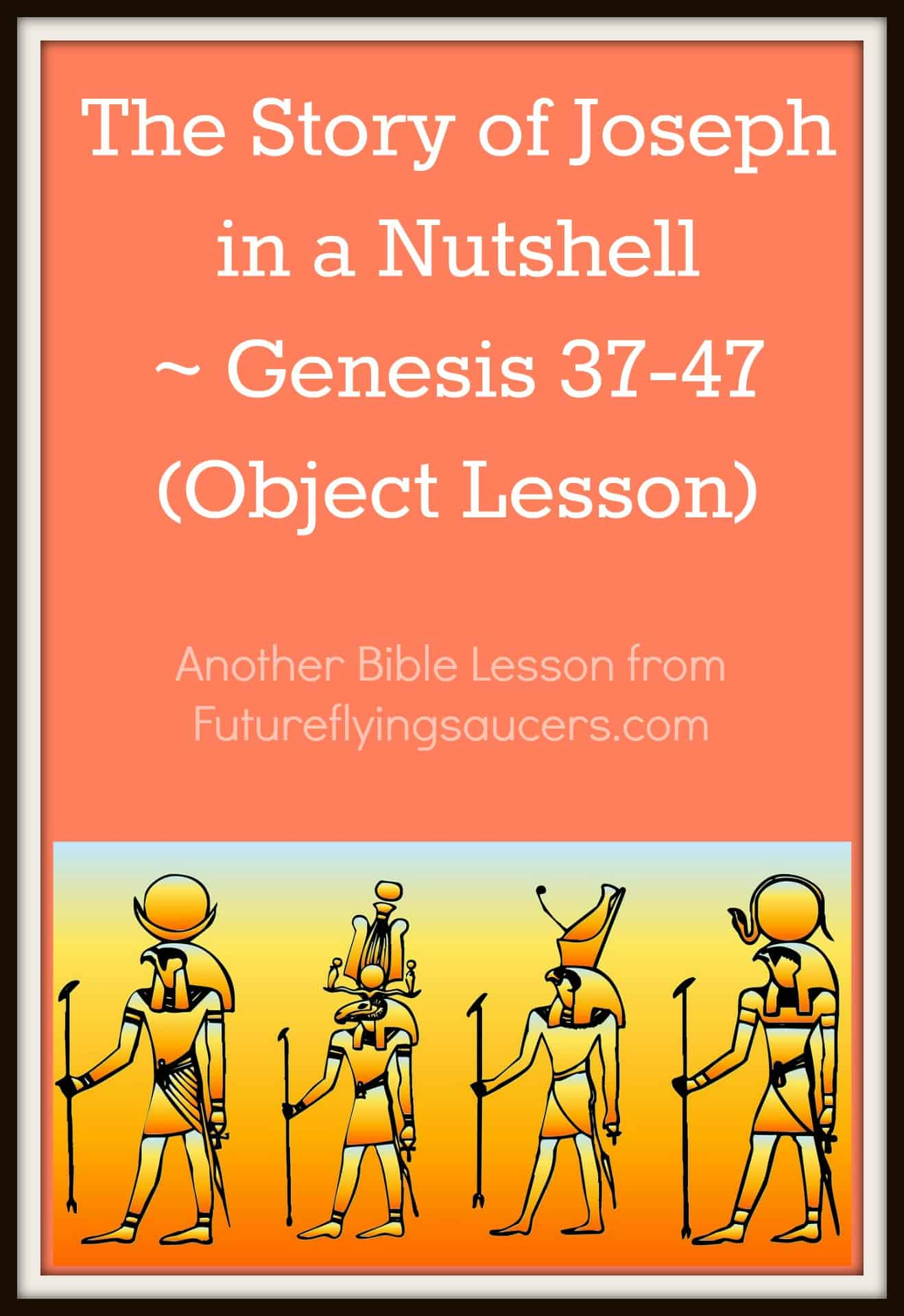 The Story Of Joseph In A Nutshell Genesis 37 47 Object Lesson Futureingucers