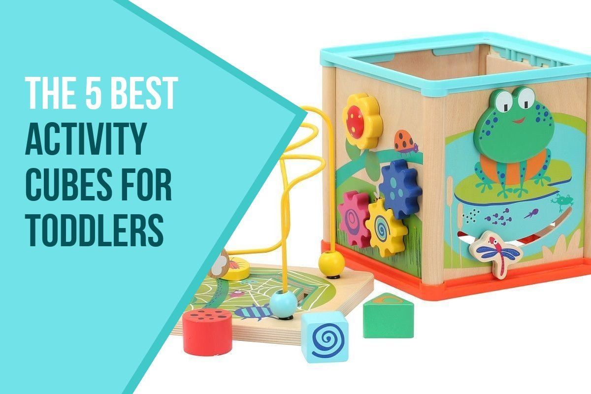 The 5 Best Activity Cubes for Toddlers 2018 - Buying Guide and Reviews