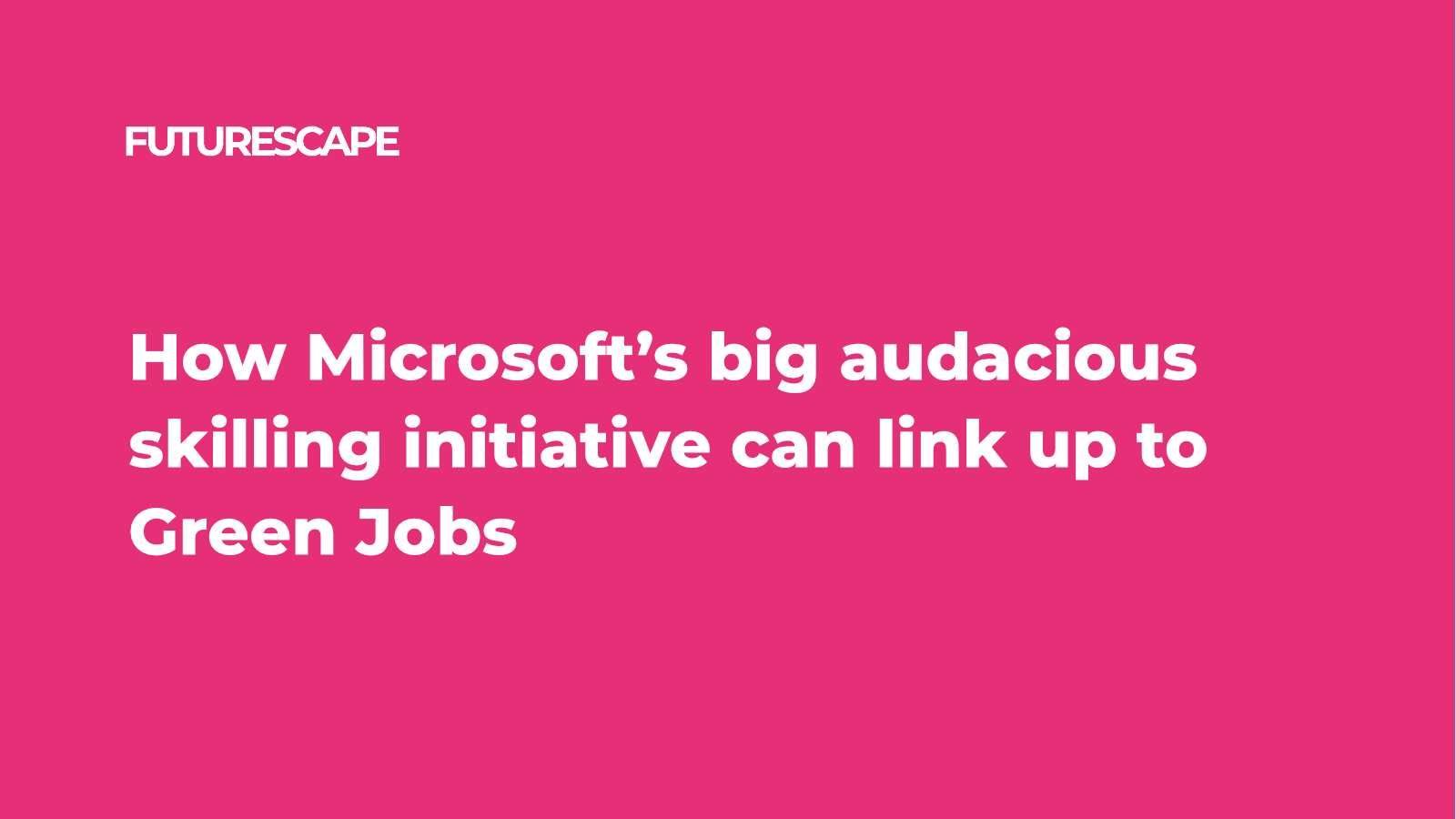 How Microsoft's big audacious skilling initiative can link up to Green Jobs