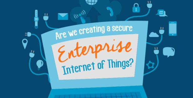 Are we creating a Secure Enterprise Internet of Things