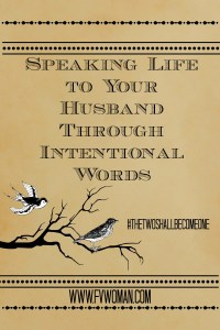 Speaking Life to Your Husband Through Intentional Words