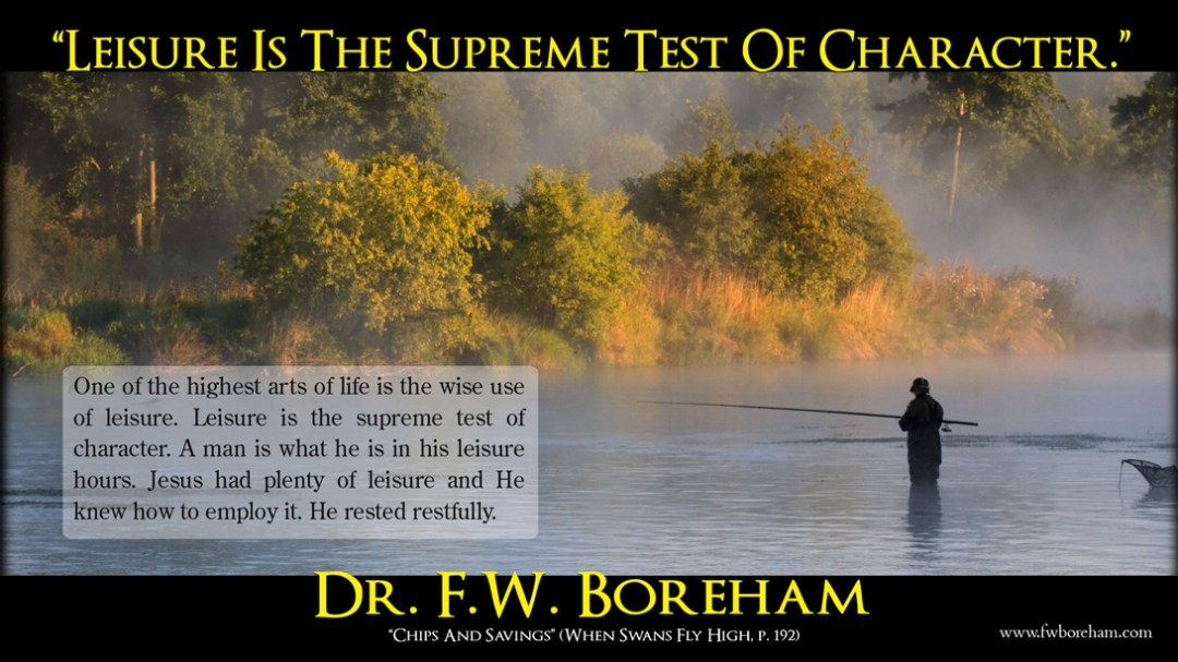 Leisure is the supreme test of character by FW Boreham