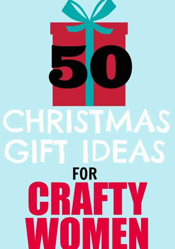 50 Christmas Gift Ideas for Crafty Women
