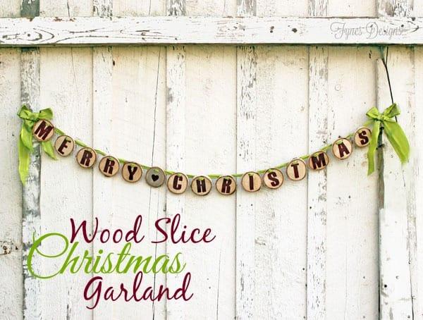 Easy wood slice Christmas Garland from fynesdesigns.com