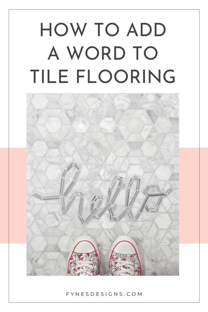 Tile Lettering by popular US interior design blog, Fynes Designs: Pinterest image of tile lettering on the floor.
