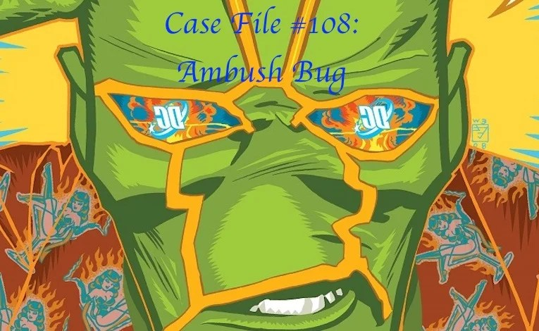 Slightly Misplaced Comic Book Hero Case File #108:  Ambush Bug