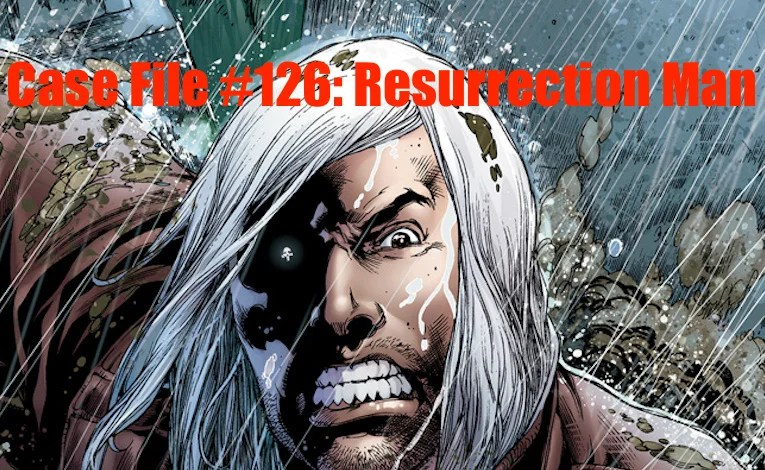 Slightly Misplaced Comic Book Heroes Case File #126: Resurrection Man