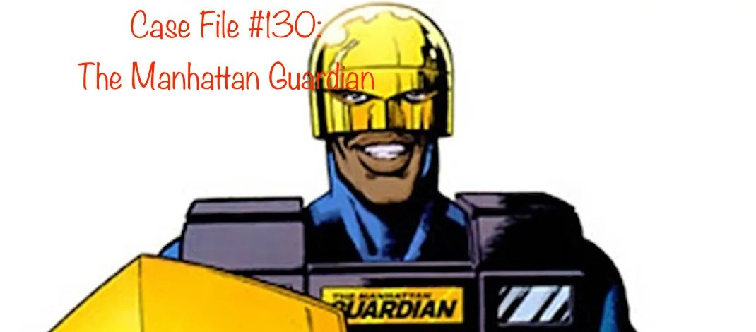 Slightly Misplaced Comic Book Heroes Case File #130:  The Manhattan Guardian