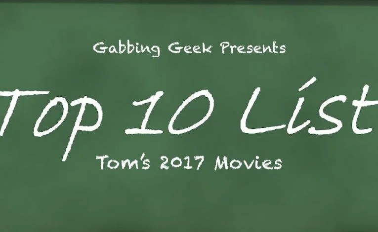 Tom's Top Ten Movies Of 2017 (And Five Stinkers)