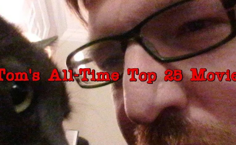 Tom's Top 25 Movies Of All Time