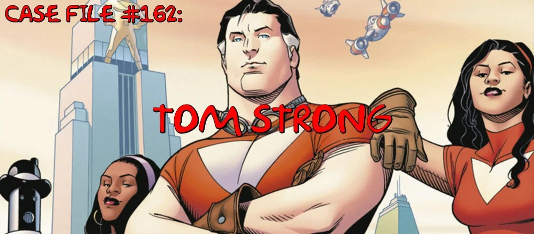 Slightly Misplaced Comic Book Heroes Case File #162:  Tom Strong