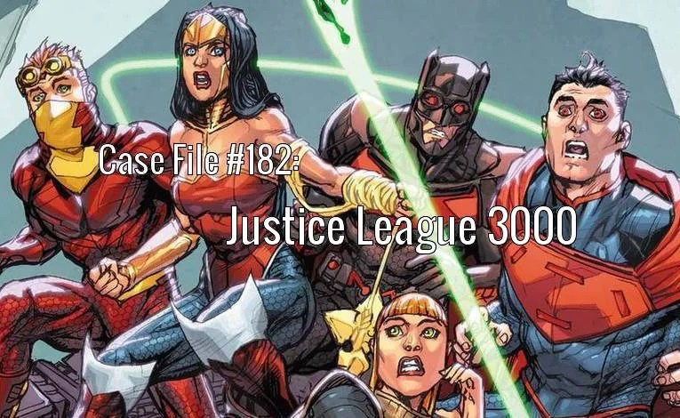 Slightly Misplaced Comic Book Heroes Case File #182:  Justice League 3000