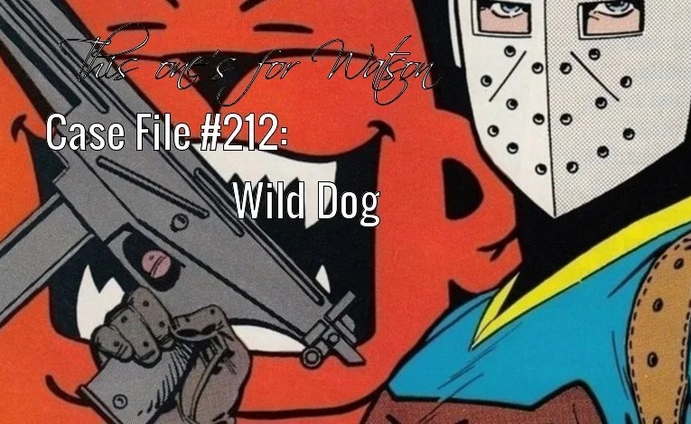Slightly Misplaced Comic Book Heroes Case File #212:  Wild Dog