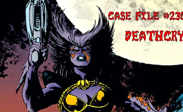 Slightly Misplaced Comic Book Heroes Case File #230:  Deathcry
