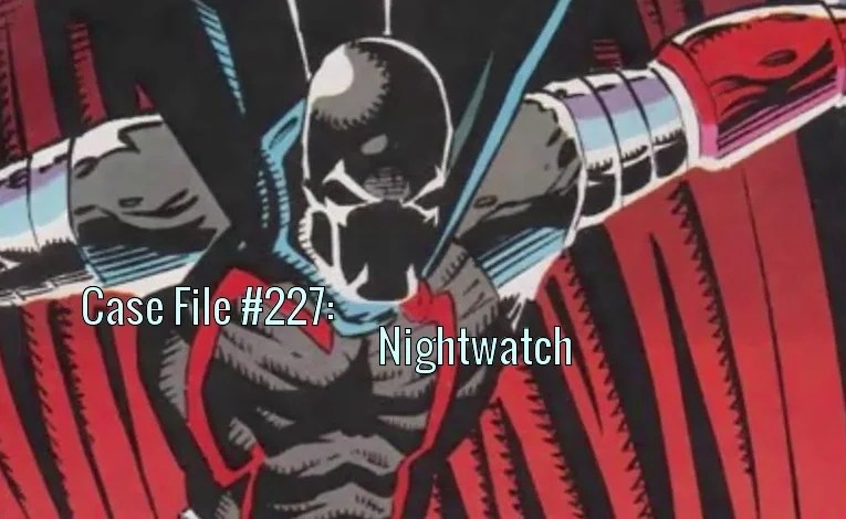 Slightly Misplaced Comic Book Heroes Case File #227:  Nightwatch
