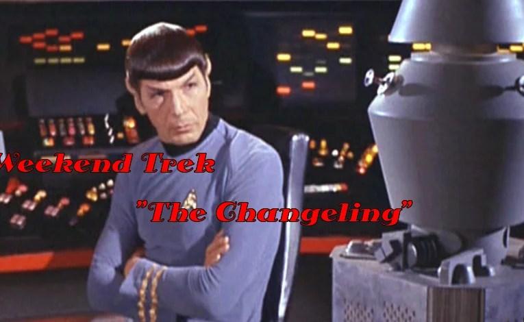 """Weekend Trek """"The Changeling"""""""