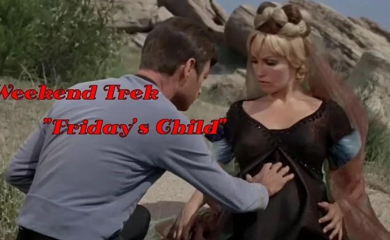 """Weekend Trek """"Friday's Child"""""""