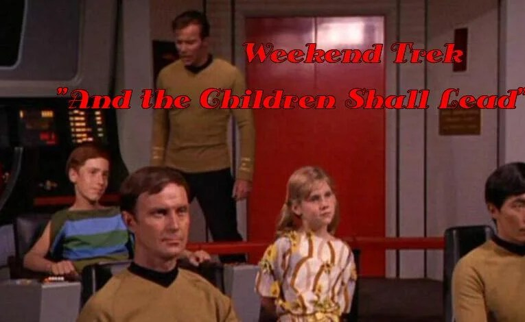 """Weekend Trek """"And The Children Shall Lead"""""""