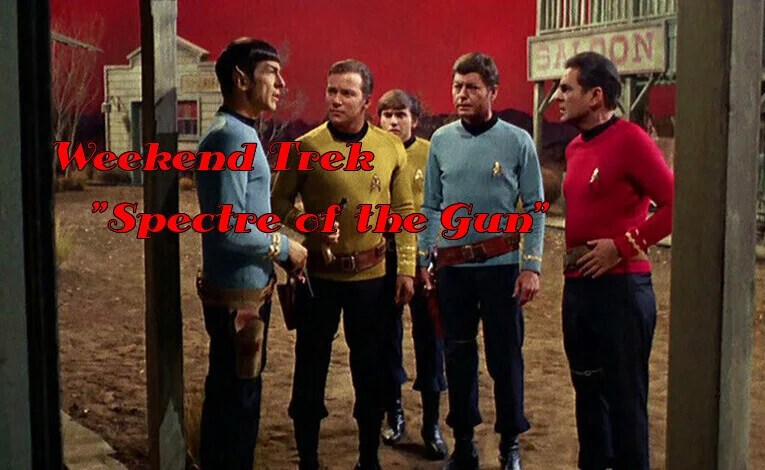 "Weekend Trek ""Spectre Of The Gun"""