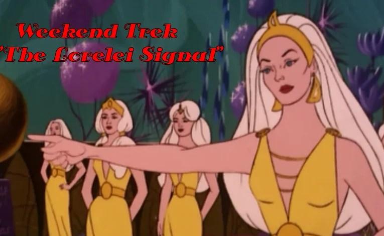"""Weekend Trek """"The Lorelei Signal"""""""