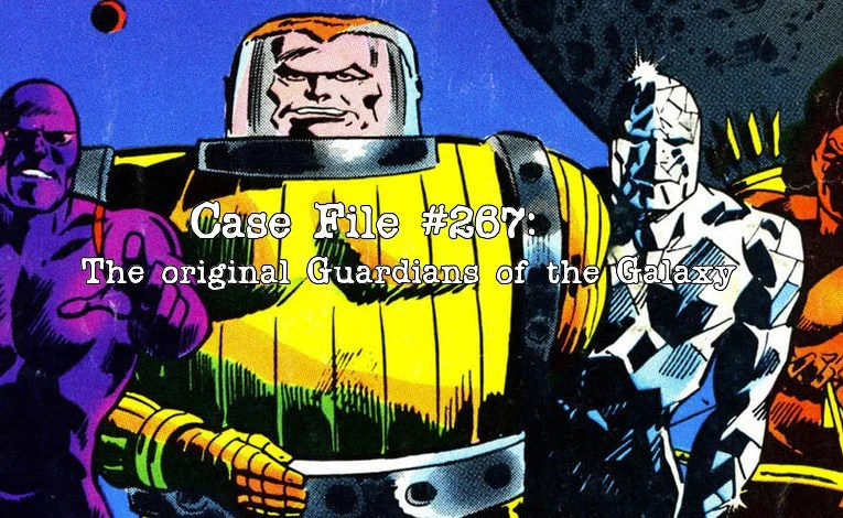 Slightly Misplaced Comic Book Heroes Case File #267:  The Original Guardians Of The Galaxy