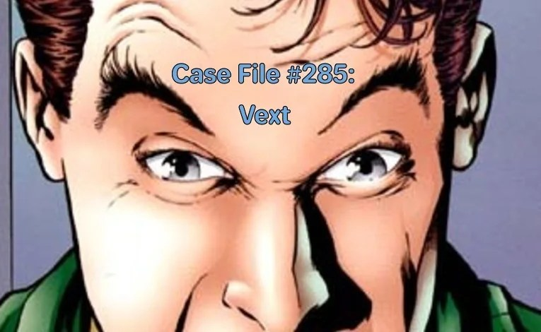 Slightly Misplaced Comic Book Heroes Case File #275:  Vext