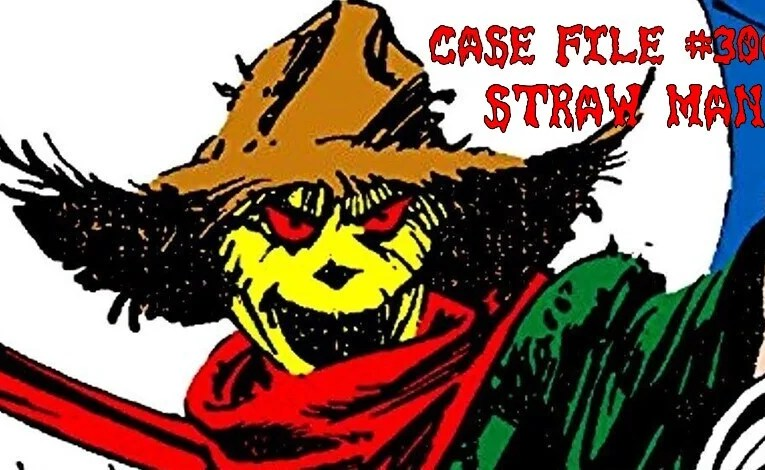 Slightly Misplaced Comic Book Characters Case File #306:  Straw Man