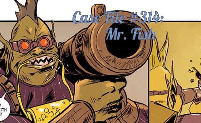 Slightly Misplaced Comic Book Characters Case File #314: Mr. Fish