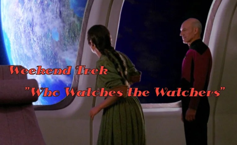 "Weekend Trek ""Who Watches The Watchers"""
