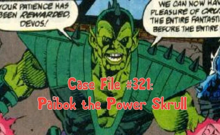 Slightly Misplaced Comic Book Characters Case File #321:  Paibok The Power Skrull